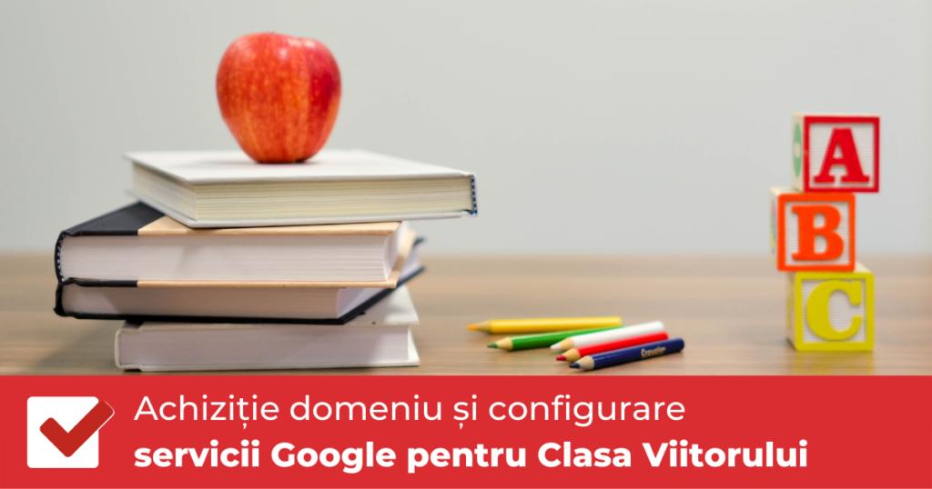Achiziție domeniu și configurare servicii Google pentru Clasa Viitorului